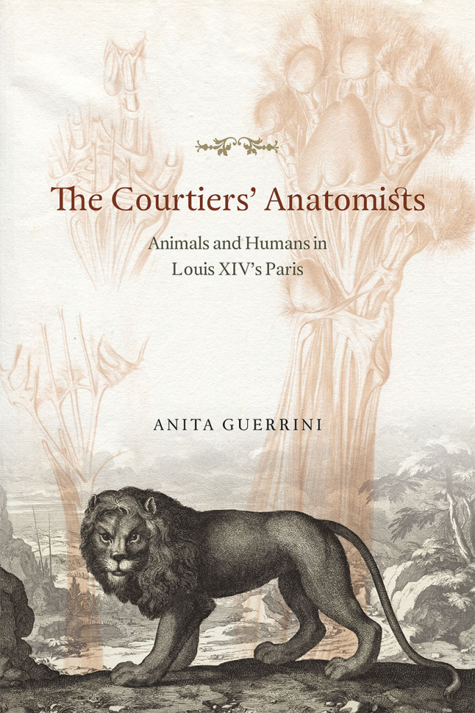 Anita Guerrini, The Courtiers' Anatomists cover, animal experiments